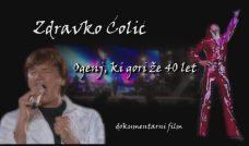 Dokumentarni film: Zdravko Ćolić – Ogenj, ki gori že 40 let